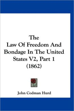 The Law of Freedom and Bondage in the United States V2, Part 1 (1862)