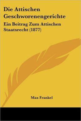Die Attischen Geschworenengerichte: Ein Beitrag Zum Attischen Staatsrecht (1877)