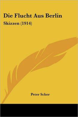 Die Flucht Aus Berlin: Skizzen (1914)