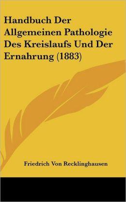 Handbuch Der Allgemeinen Pathologie Des Kreislaufs Und Der Ernahrung (1883)