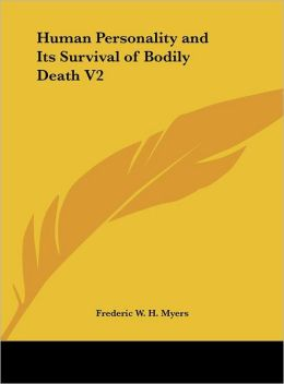 Human Personality and Its Survival of Bodily Death V2