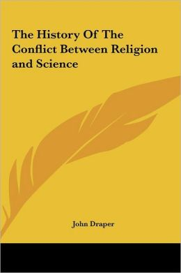 The History Of The Conflict Between Religion And Science