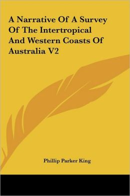 A Narrative Of A Survey Of The Intertropical And Western Coasts Of Australia V2