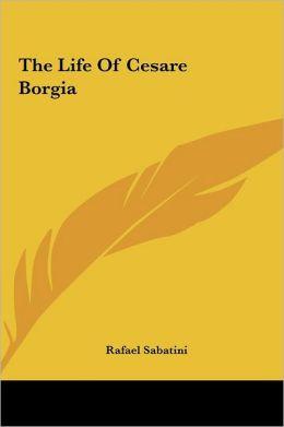 The Life of Cesare Borgia the Life of Cesare Borgia