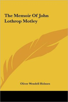 The Memoir of John Lothrop Motley