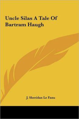 Uncle Silas a Tale of Bartram Haugh