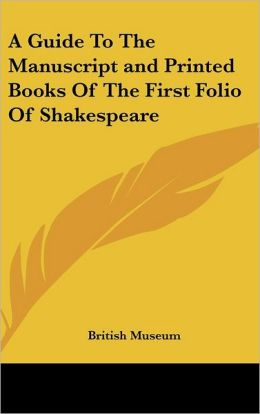 A Guide To The Manuscript and Printed Books Of The First Folio Of Shakespeare