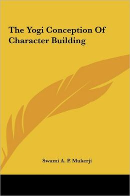 The Yogi Conception Of Character Building
