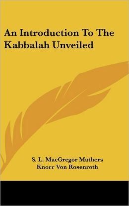 An Introduction To The Kabbalah Unveiled