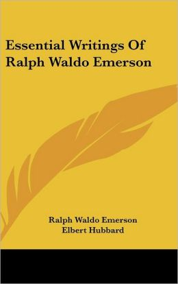 Essential Writings Of Ralph Waldo Emerson