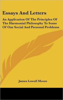 Essays And Letters: An Application Of The Principles Of The Harmonial Philosophy To Some Of Our Social And Personal Problems