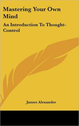 Mastering Your Own Mind: An Introduction to Thought-Control
