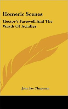 Homeric Scenes: Hector's Farewell And The Wrath Of Achilles