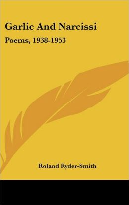 Garlic And Narcissi: Poems, 1938-1953
