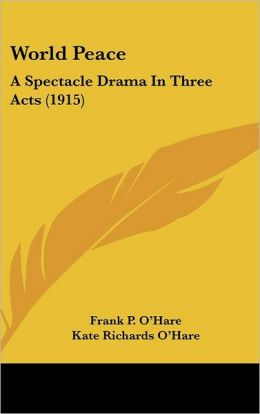 World Peace: A Spectacle Drama In Three Acts (1915)