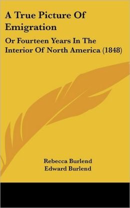 A True Picture of Emigration: Or Fourteen Years in the Interior of North America (1848)
