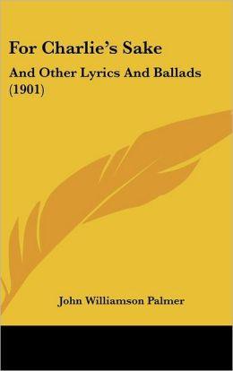 For Charlie's Sake: And Other Lyrics and Ballads (1901)