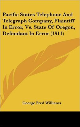Pacific States Telephone And Telegraph Company, Plaintiff In Error, Vs. State Of Oregon, Defendant In Error (1911)