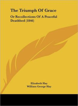 The Triumph of Grace: Or Recollections of a Peaceful Deathbed (1846)