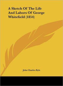 A Sketch of the Life and Labors of George Whitefield (1854)