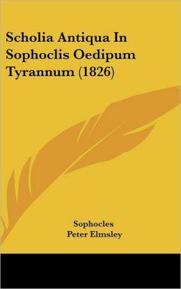 Scholia Antiqua In Sophoclis Oedipum Tyrannum (1826)