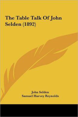 The Table Talk Of John Selden (1892)