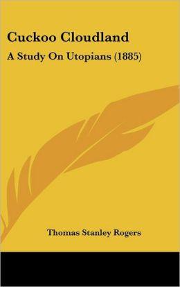 Cuckoo Cloudland: A Study on Utopians (1885)