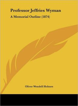 Professor Jeffries Wyman: A Memorial Outline (1874)