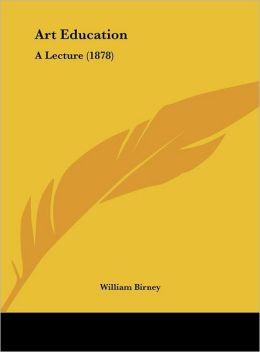Art Education: A Lecture (1878)