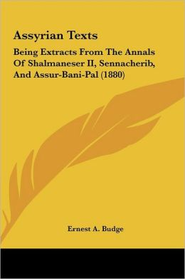 Assyrian Texts: Being Extracts from the Annals of Shalmaneser II, Sennacherib, and Assur-Bani-Pal (1880)