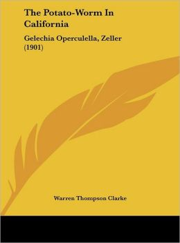 The Potato-Worm In California: Gelechia Operculella, Zeller (1901)