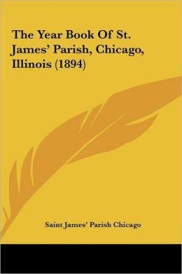 The Year Book Of St. James' Parish, Chicago, Illinois (1894)