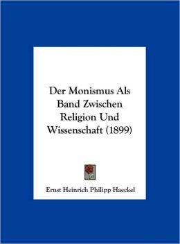 Der Monismus ALS Band Zwischen Religion Und Wissenschaft (1899)