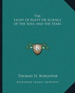 The Light of Egypt Or Science of the Soul and the Stars