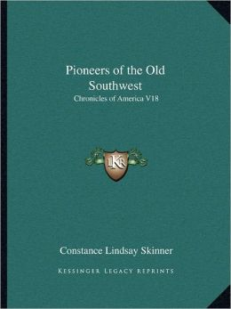 Pioneers of the Old Southwest: Chronicles of America V18