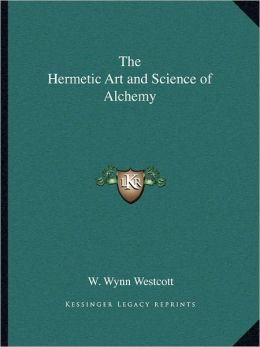 The Hermetic Art and Science of Alchemy