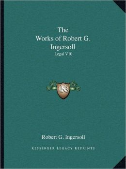 The Works of Robert G. Ingersoll: Legal V10