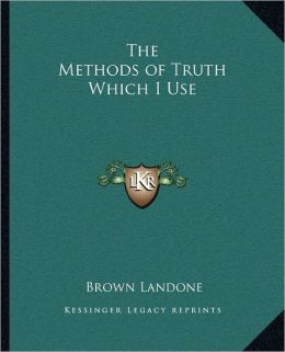 The Methods of Truth Which I Use
