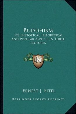 Buddhism: Its Historical Theoretical and Popular Aspects in Three Lectits Historical Theoretical and Popular Aspects in Three Le