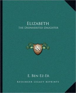 Elizabeth: The Disinherited Daughter