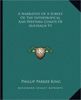 A Narrative Of A Survey Of The Intertropical And Western Coasts Of Australia V1