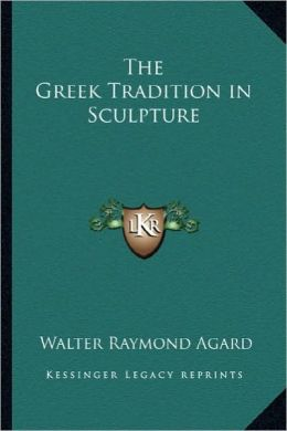 The Greek Tradition in Sculpture