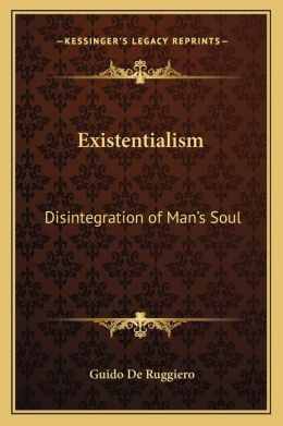 Existentialism: Disintegration of Man's Soul