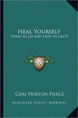 Heal Yourself: What to Do and How to Do It
