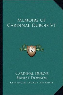 Memoirs of Cardinal Dubois V1