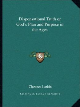 Dispensational Truth or God's Plan and Purpose in the Ages