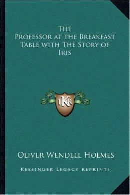 The Professor at the Breakfast Table with The Story of Iris