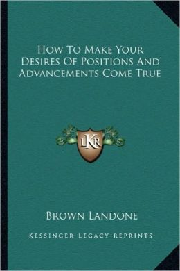 How To Make Your Desires Of Positions And Advancements Come True
