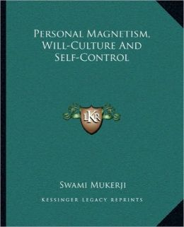 Personal Magnetism, Will-Culture And Self-Control