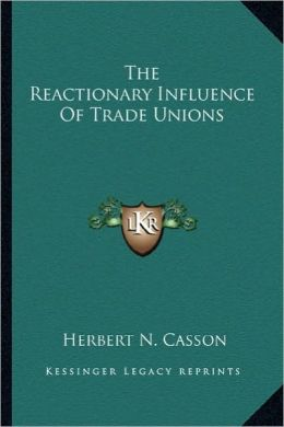 The Reactionary Influence Of Trade Unions